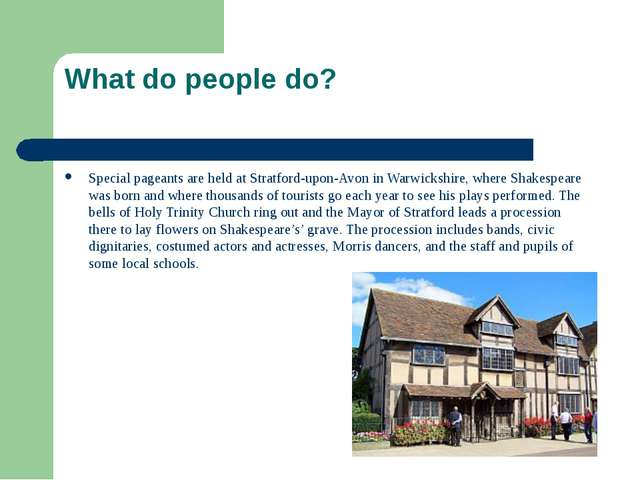 What do people do? Special pageants are held at Stratford-upon-Avon in Warwic...