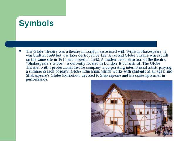 Symbols The Globe Theatre was a theatre in London associated with William Sha...