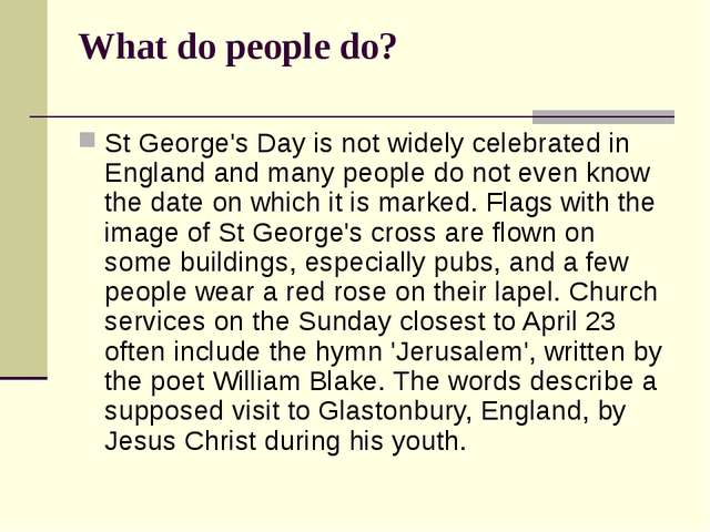 What do people do? St George's Day is not widely celebrated in England and ma...