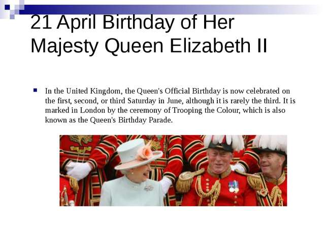 21 April Birthday of Her Majesty Queen Elizabeth II In the United Kingdom, th...