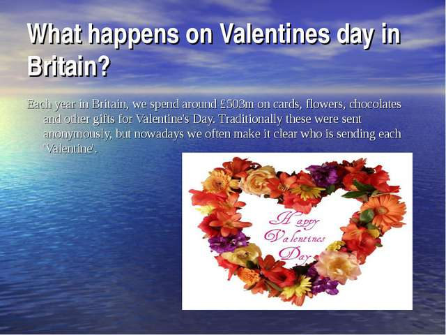 What happens on Valentines day in Britain? Each year in Britain, we spend aro...