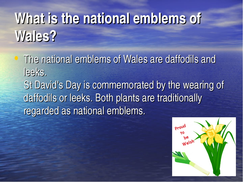 What is the national emblems of Wales? The national emblems of Wales are daff...