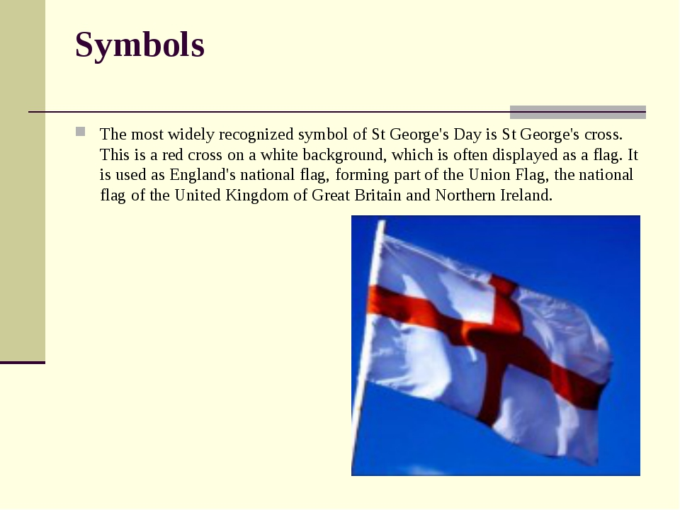 Symbols The most widely recognized symbol of St George's Day is St George's c...