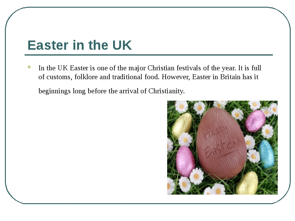 Easter in the UK In the UK Easter is one of the major Christian festivals of...