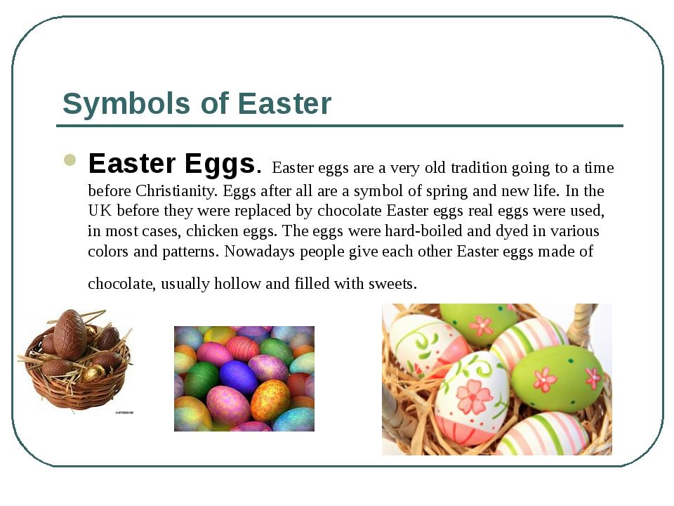 Symbols of Easter Easter Eggs. Easter eggs are a very old tradition going to...