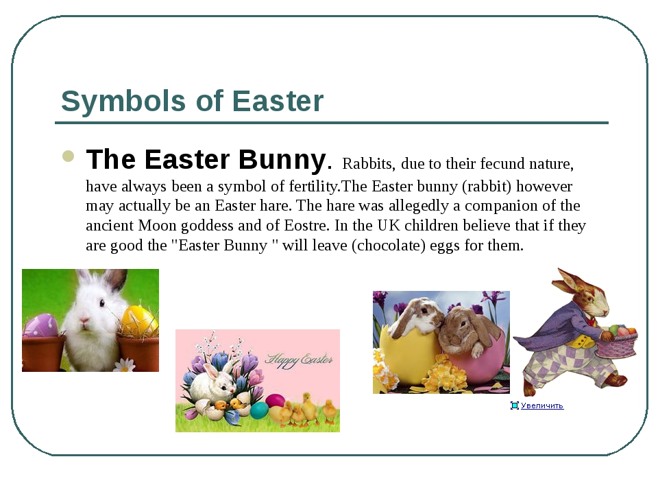 Symbols of Easter The Easter Bunny. Rabbits, due to their fecund nature, have...