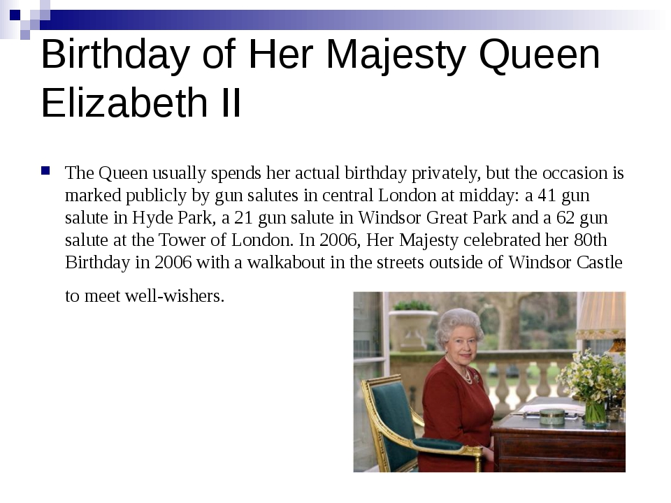 Birthday of Her Majesty Queen Elizabeth II The Queen usually spends her actua...