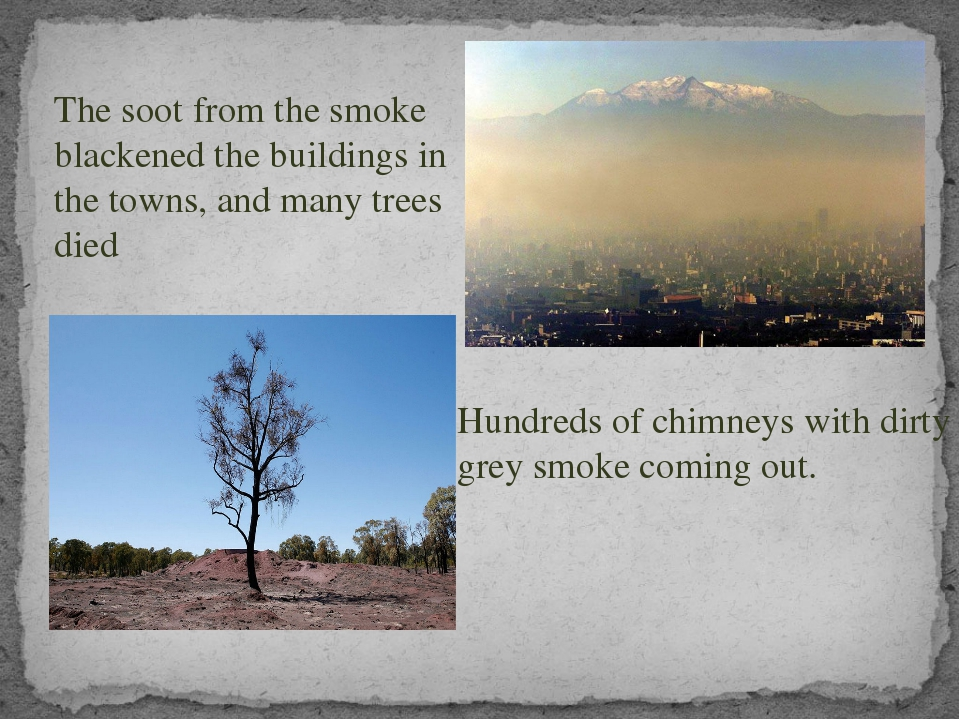The soot from the smoke blackened the buildings in the towns, and many trees...