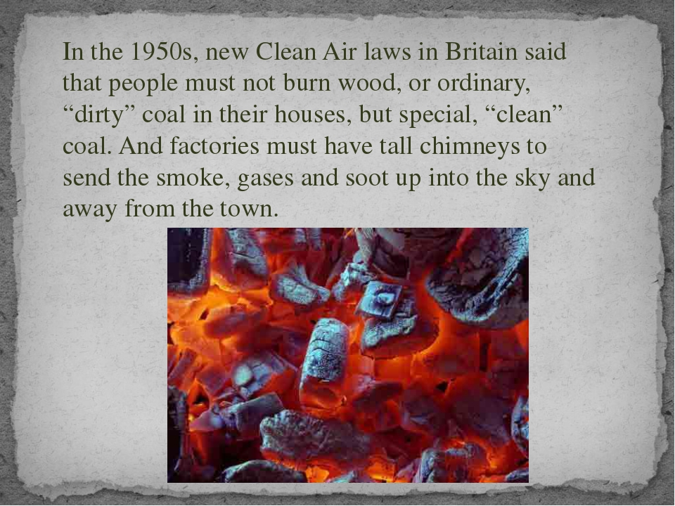 In the 1950s, new Clean Air laws in Britain said that people must not burn wo...