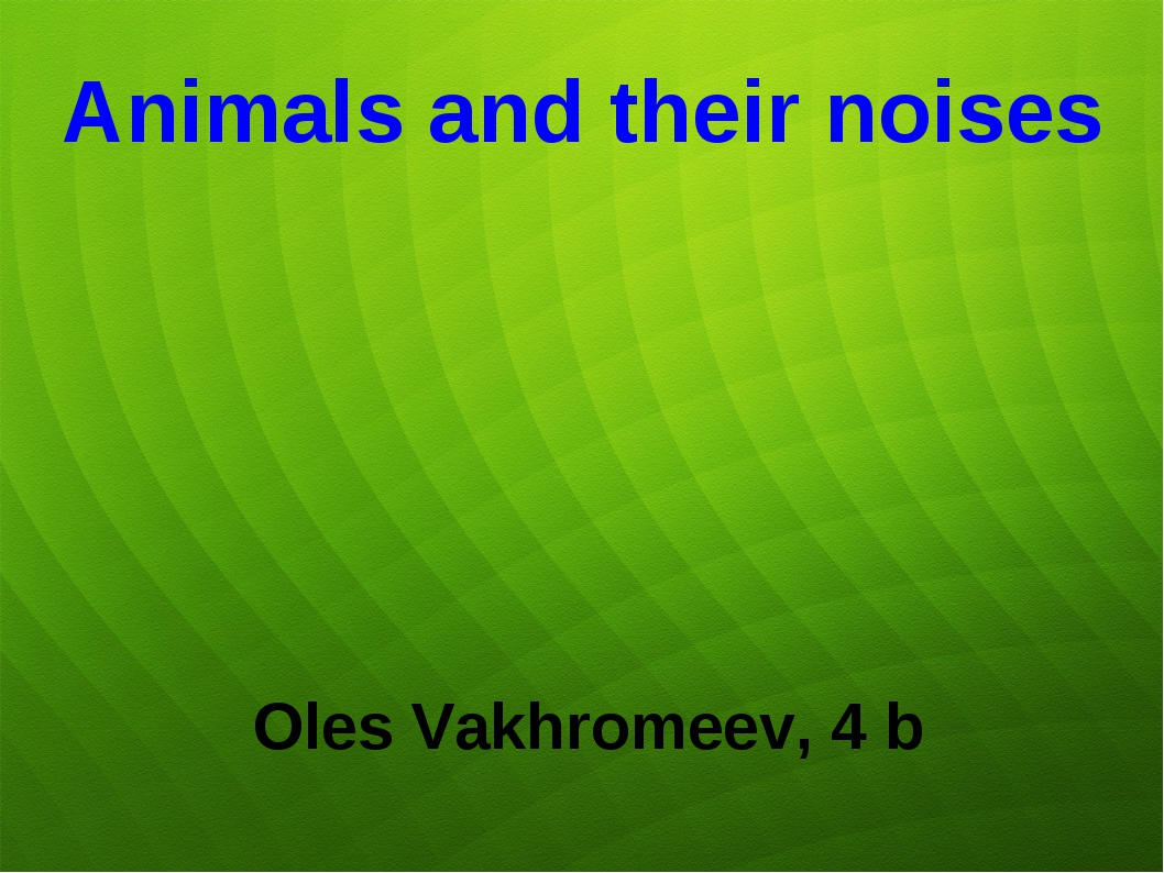 Animals and their noises Oles Vakhromeev, 4 b