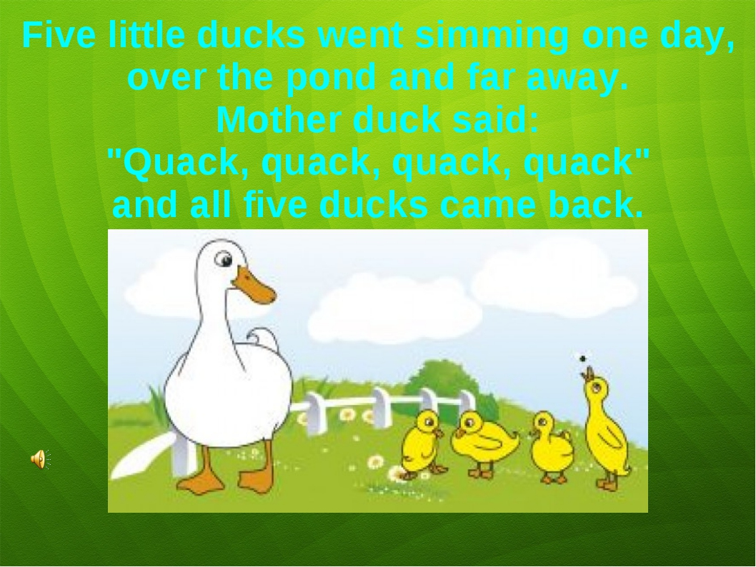 Five little ducks went simming one day, over the pond and far away. Mother du...