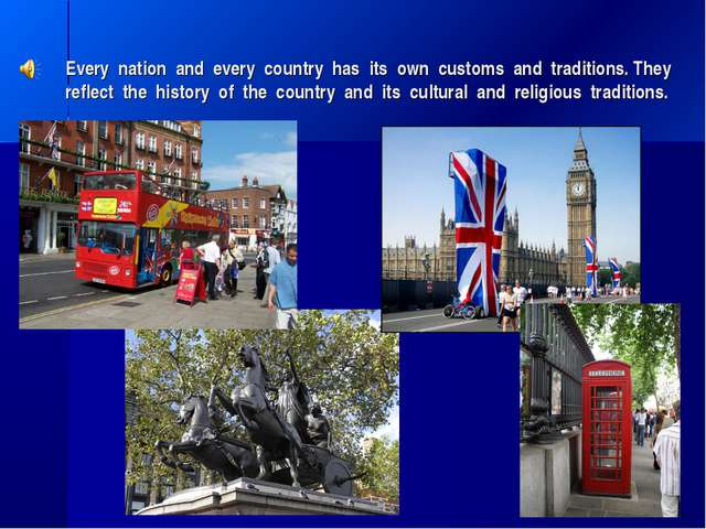 Every nation and every country has its own customs and traditions. They refle...