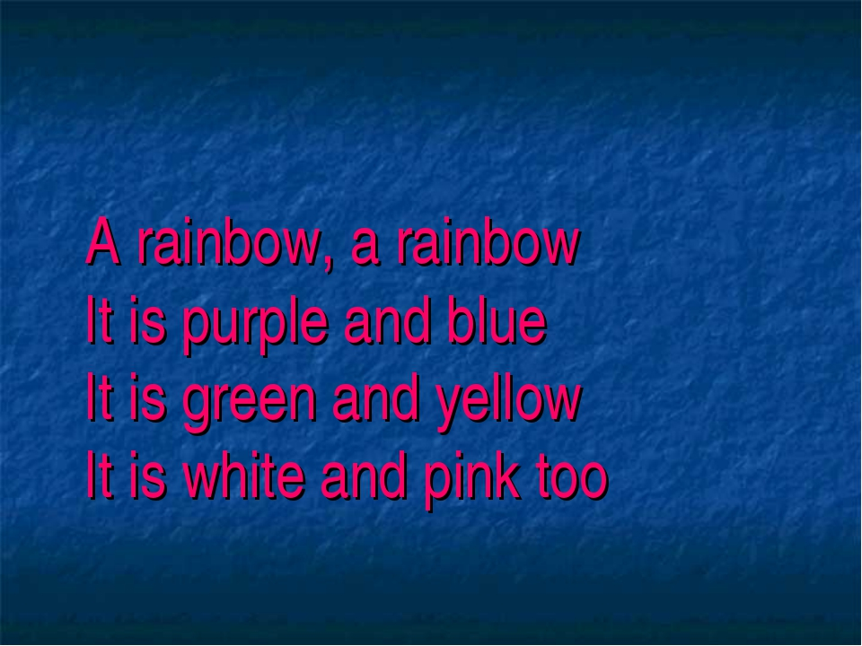 A rainbow, a rainbow It is purple and blue It is green and yellow It is whit...