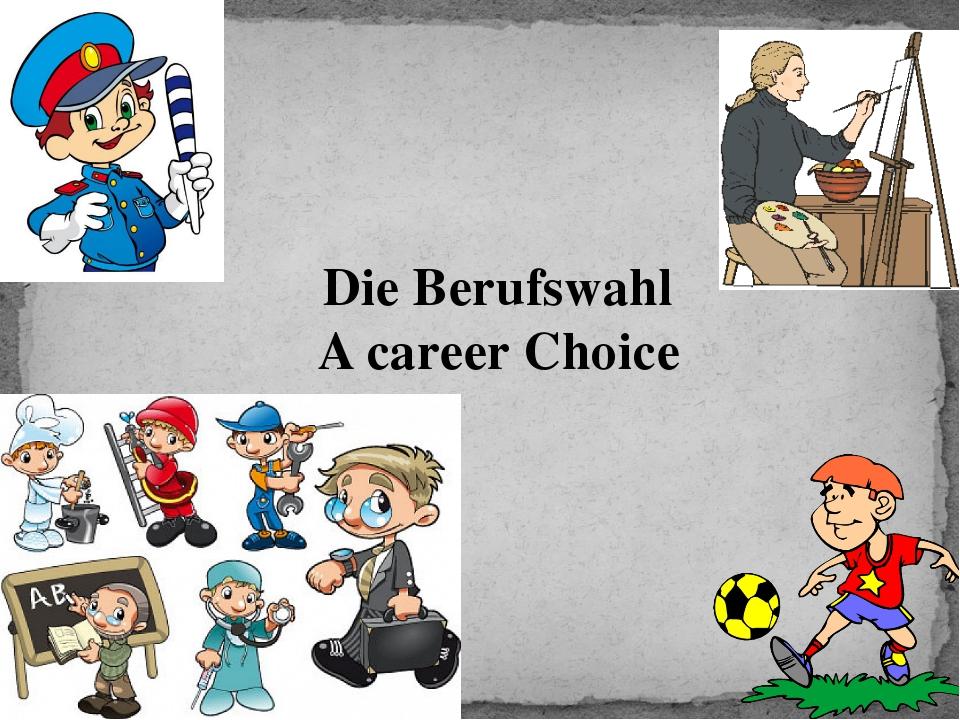 Die Berufswahl A career Choice