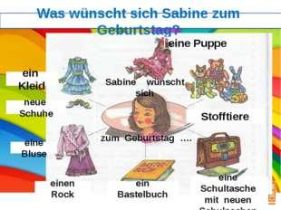 Was wünscht sich Sabine zum Geburtstag? eine Puppe Stofftiere ein Kleid neue