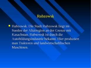 Rubzowsk Rubzowsk. Die Stadt Rubzowsk liegt im Sueden der Altairegion an der