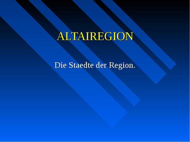ALTAIREGION Die Staedte der Region.