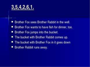 3,5,4,2,6,1. Brother Fox sees Brother Rabbit in the well. Brother Fox wants t
