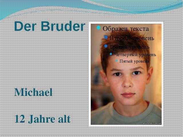 Der Bruder Michael 12 Jahre alt