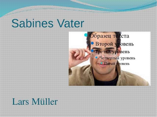Sabines Vater Lars Müller