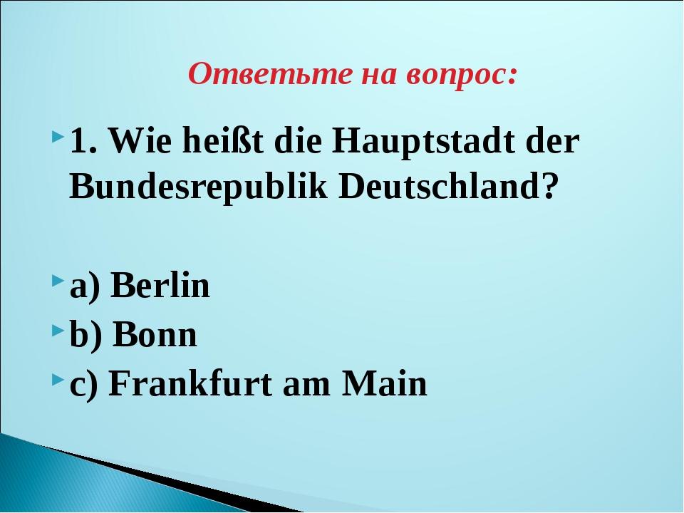 1. Wie heißt die Hauptstadt der Bundesrepublik Deutschland? a) Berlin b) Bonn...