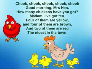 Chook, chook, chook, chook, chook Good morning, Mrs Hen. How many chickens ha