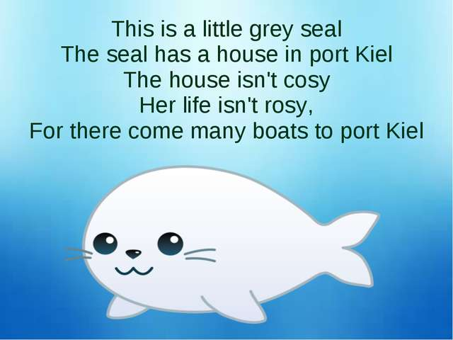 This is a little grey seal The seal has a house in port Kiel The house isn't...