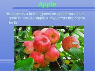 Apple An apple is a fruit. It grows on apple trees. It is good to eat. An app