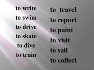 to write to swim to drive to skate to dive to train to travel to report to p