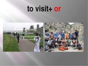 to visit+ or
