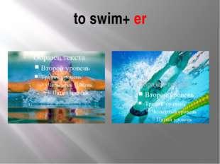 to swim+ er