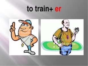 to train+ er