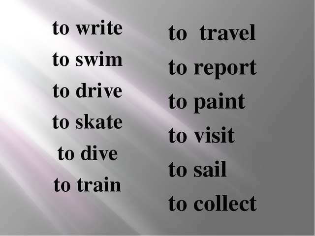to write to swim to drive to skate to dive to train to travel to report to p...