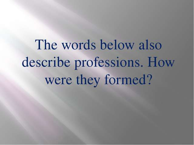 The words below also describe professions. How were they formed?