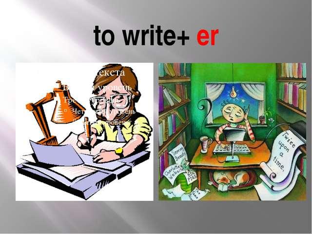 to write+ er