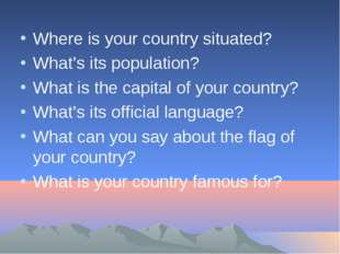 Where is your country situated? What's its population? What is the capital of