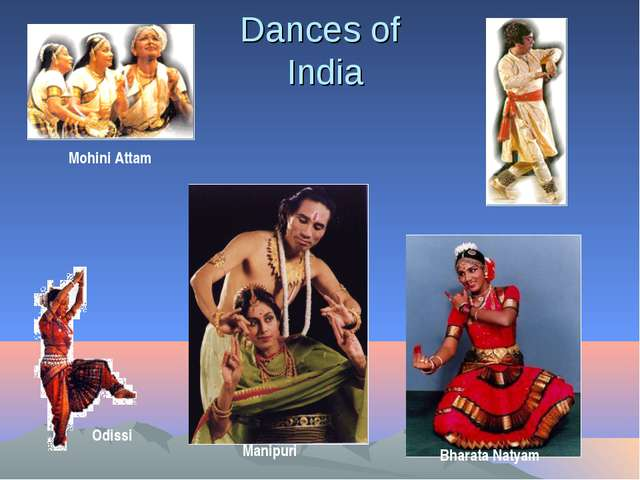 Dances of India 	 Mohini Attam Bharata Natyam Odissi Manipuri