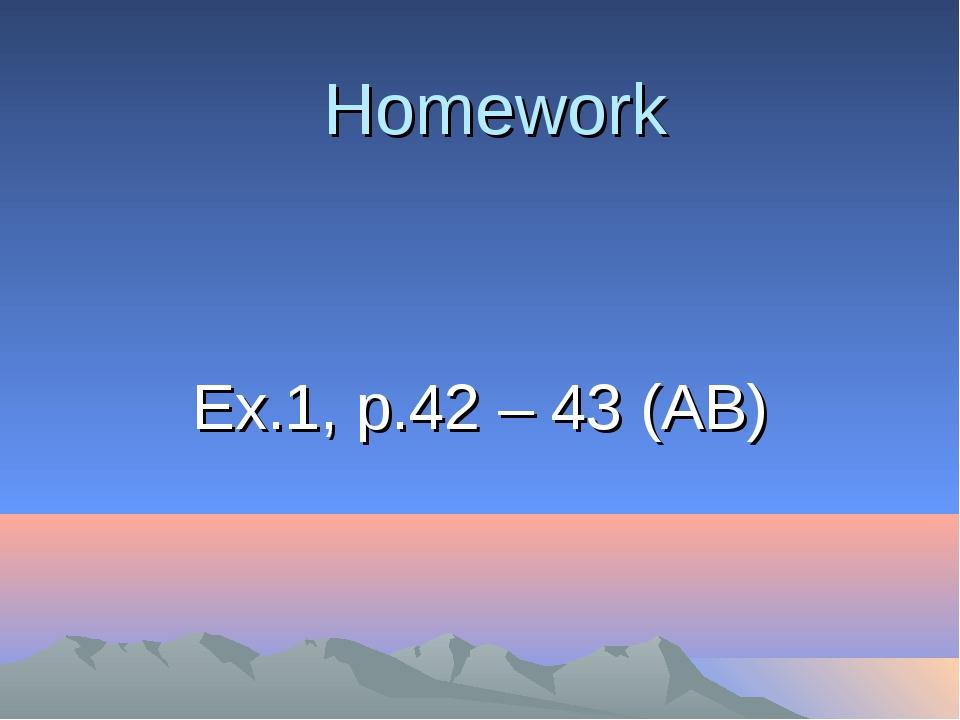 Homework Ex.1, p.42 – 43 (AB)