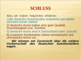 Also, wir haben folgendes erfahren: 1)die deutsche Autoindustrie entwickelt s