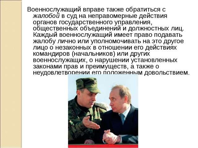 Военнослужащий вправе также обратиться с жалобой в суд на неправомерные дейст...