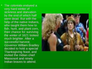 The colonists endured a very hard winter of sickness and starvation by the en