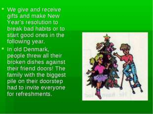 We give and receive gifts and make New Year's resolution to break bad habits