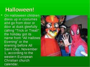 Halloween! On Halloween children dress up in costumes and go from door or doo