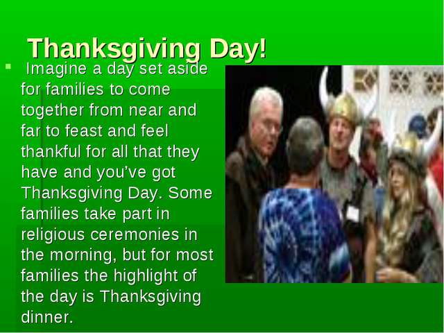 Thanksgiving Day! Imagine a day set aside for families to come together from...