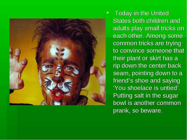 Today in the United States both children and adults play small tricks on eac...