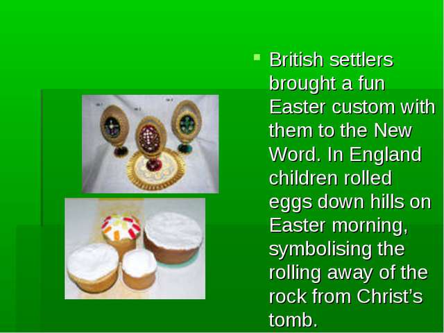 British settlers brought a fun Easter custom with them to the New Word. In En...