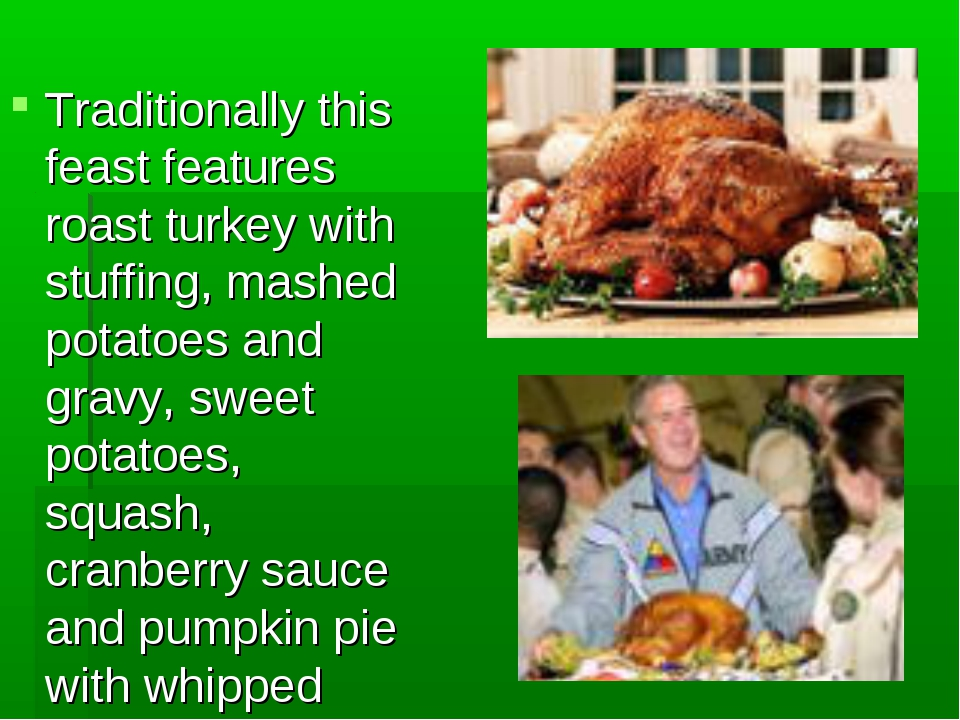 Traditionally this feast features roast turkey with stuffing, mashed potatoes...