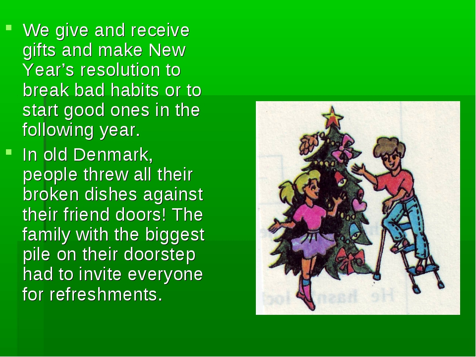 We give and receive gifts and make New Year's resolution to break bad habits...