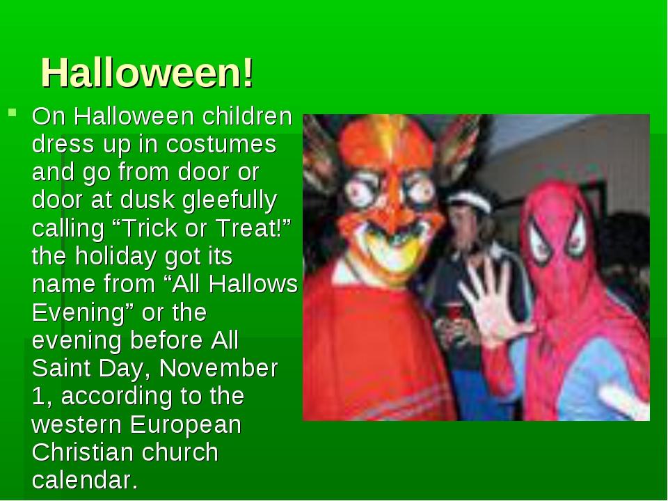 Halloween! On Halloween children dress up in costumes and go from door or doo...