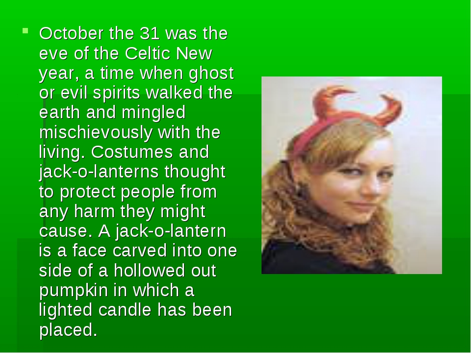 October the 31 was the eve of the Celtic New year, a time when ghost or evil...